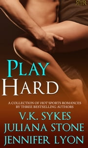 Play Hard ebook by V.K. Sykes, Juliana Stone, Jennifer Lyon
