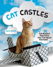 Cat Castles - 20 Cardboard Habitats You Can Build Yourself ebook by Carin Oliver