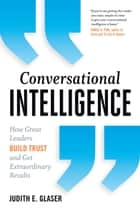 Conversational Intelligence ebook by Judith E. Glaser