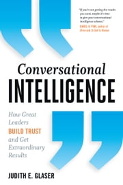 Conversational Intelligence - How Great Leaders Build Trust & Get Extraordinary Results ebook by Judith E. Glaser