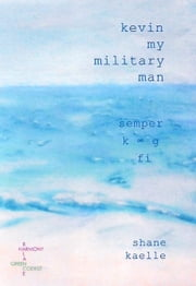 Kevin My Military Man ebook by Kaelle, Shane