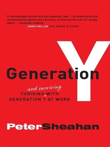Generation Y:Surviving With Generation Y At Work ebook by Sheahan,Peter