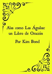 Alas como Las Águilas: un Libro de Oración ebook by Kim Bond