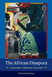 The African Diaspora - A History Through Culture ebook by Patrick Manning