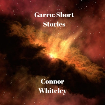 Garro: Short Stories audiobook by Connor Whiteley