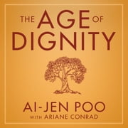 The Age of Dignity - Preparing for the Elder Boom in a Changing America audiobook by Ai-jen Poo