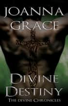 Divine Destiny- The Divine Chronicles Book 2 ebook by JoAnna Grace
