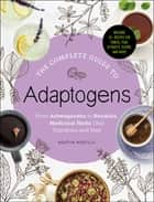 The Complete Guide to Adaptogens - From Ashwagandha to Rhodiola, Medicinal Herbs That Transform and Heal ebook by Agatha Noveille
