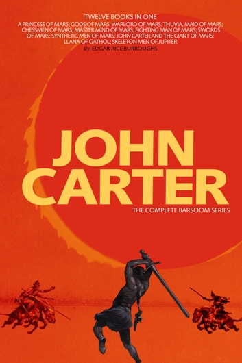 John Carter: The Complete Barsoom Series (12 Books) A Princess of Mars; Gods of Mars; Warlord of Mars; Thuvia, Maid of Mars; Chessmen of Mars; Master Mind of Mars; Fighting Man of Mars; Swords of Mars; Synthetic Men of Mars; John Carter and the Giant ebook by Edgar Rice Burroughs