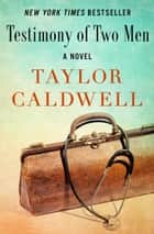 Testimony of Two Men - A Novel ebook by Taylor Caldwell
