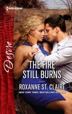 The Fire Still Burns - An Opposites Attract Virgin Romance ebook by Roxanne St. Claire