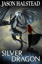 Silver Dragon - Blades of Leander, #3 ebook by Jason Halstead