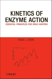 Kinetics of Enzyme Action - Essential Principles for Drug Hunters ebook by Ross L.  Stein