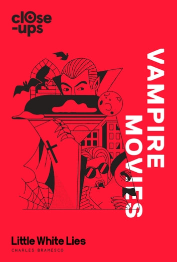 Vampire Movies (Close-Ups, Book 2) ebook by Charles Bramesco,Little White Lies