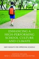 Enhancing a High-Performing School Culture and Climate ebook by Cletus R. Bulach,Fred C. Lunenburg,Les Potter, Ed. D., academic chair, associate professor, college of education, Daytona State College