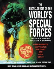 Encyclopedia of the World's Special Forces - Tactics - Strategy - History - Weapons ebook by Mike Ryan,Chris Mann,Alexander Stilwell