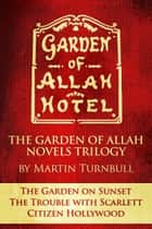 "The Garden of Allah Novels Trilogy #1 (""The Garden on Sunset"" - ""The Trouble with Scarlett"" - ""Citizen Hollywood"") ebook by Martin Turnbull"