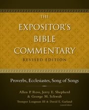 Proverbs, Ecclesiastes, Song of Songs ebook by Allen P. Ross, Jerry E. Shepherd, George Schwab,...