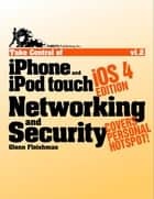 Take Control of iPhone and iPod touch Networking & Security, iOS 4 Edition ebook by Glenn Fleishman