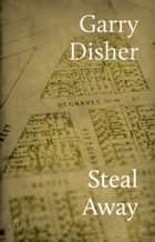Steal Away ebook by Garry Disher