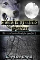 Staring into the Eyes of Chance - A LIIA (Lycan International Investigation Agency) Book, #1 ebook by Kay Dee Royal