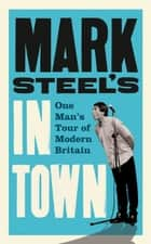 Mark Steel's In Town ebook by Mark Steel