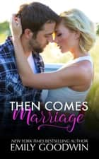Then Comes Marriage - Love & Marriage, #2 eBook by Emily Goodwin