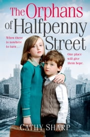 The Orphans of Halfpenny Street (Children's Home, Book 1) ebook by Cathy Sharp