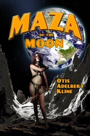 Maza of the Moon - (Annotated) ebook by Otis Adelbert Kline,Ron Miller