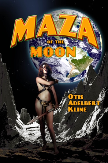 Maza of the Moon - (Annotated) ebook by Otis Adelbert Kline