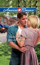 A Mother's Homecoming (Mills & Boon American Romance) ebook by Tanya Michaels