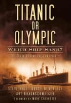 Titanic or Olympic - Which Ship Sank? ebook by Steve Hall, Bruce Beveridge