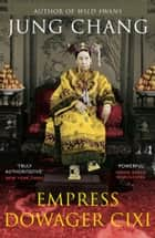 Empress Dowager Cixi - The Concubine Who Launched Modern China ebook by Jung Chang
