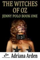 The Witches Of Oz (Jenny Polo Book 1) ebook by Adriana Arden