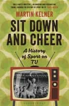 Sit Down and Cheer - A History of Sport on TV ebook by Martin Kelner