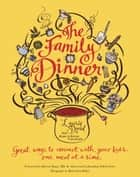 The Family Dinner - Great Ways to Connect with Your Kids, One Meal at a Time ebook by Laurie David, Kirstin Uhrenholdt, Dr. Harvey Karp,...