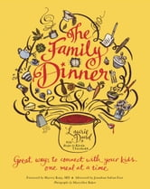 The Family Dinner - Great Ways to Connect with Your Kids, One Meal at a Time ebook by Laurie David,Kirstin Uhrenholdt,Jonathan Safran Foer