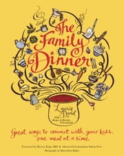The Family Dinner - Great Ways to Connect with Your Kids, One Meal at a Time ebook by Laurie David,Kirstin Uhrenholdt,Dr. Harvey Karp,Maryellen Baker,Jonathan Safran Foer