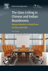 The Glass Ceiling in Chinese and Indian Boardrooms - Women Directors in Listed Firms in China and India ebook by Alice de Jonge
