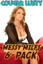 Messy milfs 6-pack ebook by Cougar Lusty