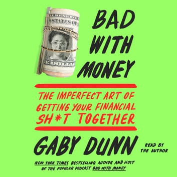 Bad with Money - The Imperfect Art of Getting Your Financial Sh*t Together audiobook by Gaby Dunn