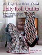 Antique To Heirloom Jelly Roll Quilts ebook by Pam Lintott,Nicky Lintott