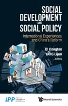 Social Development and Social Policy - International Experiences and China's Reform ebook by Dongtao Qi, Lijun Yang