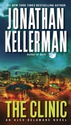 The Clinic - An Alex Delaware Novel ebook by Jonathan Kellerman