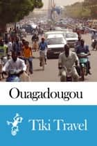 Ouagadougou (Burkina Faso) Travel Guide - Tiki Travel ebook by Tiki Travel
