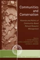 Communities and Conservation - Histories and Politics of Community-Based Natural Resource Management ebook by Peter J. Brosius, Anna Lowenhaupt Tsing, Charles Zerner