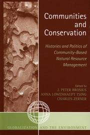 Communities and Conservation - Histories and Politics of Community-Based Natural Resource Management ebook by Peter J. Brosius,Anna Lowenhaupt Tsing,Charles Zerner