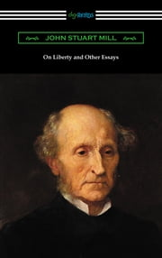On Liberty and Other Essays (with an Introduction by A. D. Lindsay) ebook by John Stuart Mill