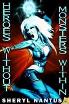 Heroes Without, Monsters Within ebook by Sheryl Nantus