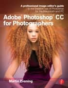 Adobe Photoshop CC for Photographers ebook by Martin Evening